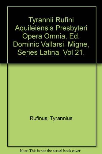 Tyrannii Rufini Aquileiensis Presbyteri Opera Omnia, Ed. Dominic Vallarsi. Migne, Series Latina, Vol 21.