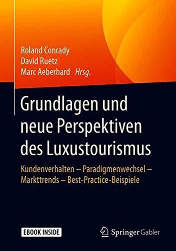 Grundlagen und neue Perspektiven des Luxustourismus: Kundenverhalten - Paradigmenwechsel - Markttrends - Best-Practice-Beispiele