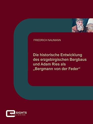 """Die historische Entwicklung des erzgebirgischen Bergbaus und Adam Ries als """"Bergmann von der..."""