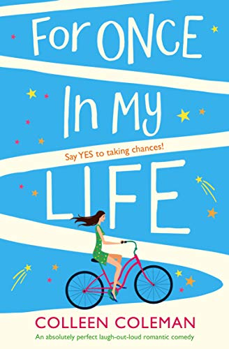 For Once in My Life: An absolutely perfect laugh out loud romantic comedy by [Coleman, Colleen]