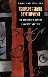 transpersonal development dimension beyond psychosynthesis Editions for transpersonal development: the dimension beyond psychosynthesis: 1855382911 (hardcover published in 1991), 0953081125 (paperback published i.