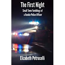 The First Night; Small Town Fumblings of a Rookie Police Officer by Elizabeth Petrucelli (2014-08-01)