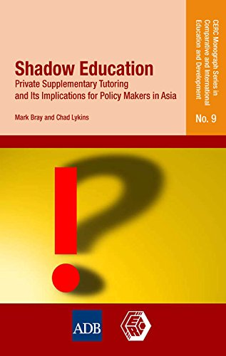 Shadow Education: Private Supplementary Tutoring and Its Implications for Policy Makers in Asia (Cerc Monograph Series in Comparative and International Education and Develoment)