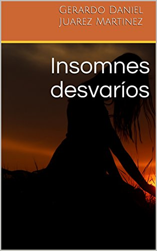 Insomnes desvaríos por Gerardo Daniel Juarez Martinez