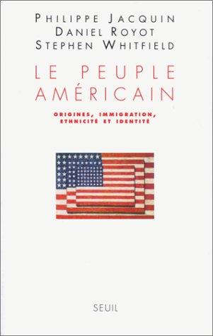 Le Peuple américain. Origines, immigration, ethnicité et identité