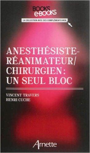 Anesthésistes-réanimateurs / chirurgiens : un seul bloc de Vincent Travers,Henri Cuche ( 24 octobre 2013 )