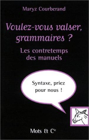 Voulez-vous valser, grammaires ? : Les Contretemps des manuels par Maryz Courberand