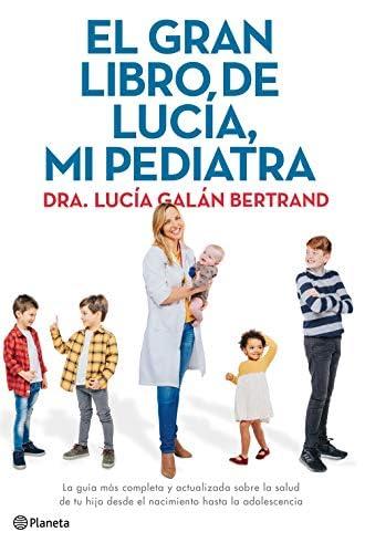 Descargar gratis El gran libro de Lucía, mi pediatra: La guía más completa y actualizada sobre la salud de tu hijo desde el nacimiento a la adolescencia de Lucía Galán Bertrand