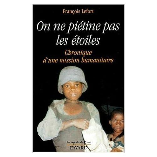 ON NE PIETINE PAS LES ETOILES. Chronique d'une mission humanitaire de François Lefort ( 27 octobre 1999 )
