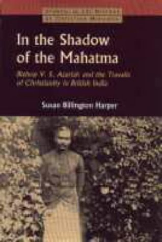 In the Shadow of the Mahatma: Bishop Azariah and the Travails of Christianity in British India (Studies in the History of Christian Missions)