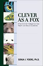 Clever as a Fox: What Animal Intelligence Can Teach Us about Ourselves