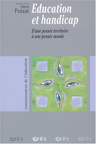 Education et handicap : D'une pensée territoire à une pensée monde par Denis Poizat, Charles Gardou, Brigitte Belmont, Aliette Vérillon