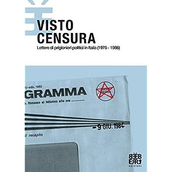 Visto Censura. Lettere Di Prigionieri Politici In Italia (1975-1986)