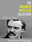 The Friedrich Nietzsche Collection: 22 Classic Works