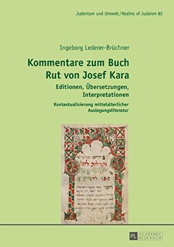 Kommentare zum Buch Rut von Josef Kara: Editionen, Uebersetzungen, Interpretationen  Kontextualisierung mittelalterlicher Auslegungsliteratur (Judentum und Umwelt / Realms of Judaism 82)