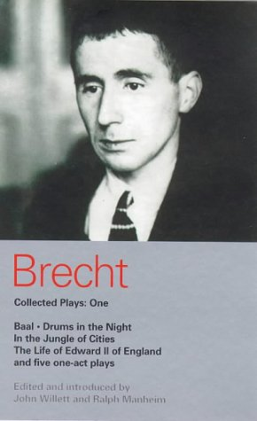 "Brecht Collected Plays: 1: ""Baal"", ""Drums in the Night"", ""In the Jungle of Cities"", ""Life of Edward II of England"", and Five One Act Plays Vol 1 (World Classics)"