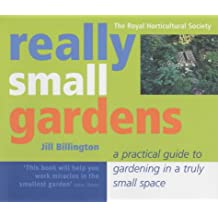 Really Small Gardens: A Practical Guide to Gardening in a Truly Small Space (The Royal Horticultural Society)
