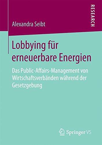 Lobbying für erneuerbare Energien: Das Public-Affairs-Management von Wirtschaftsverbänden während der Gesetzgebung