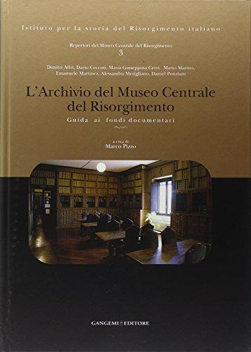 L'Archivio del Museo Centrale del Risorgimento. Guida ai fondi documentari. Ediz. illustrata (Le ragioni dell'uomo)