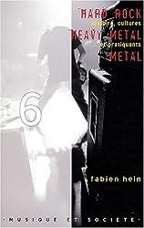 Hard rock heavy metal metal : Histoire, cultures et pratiquants