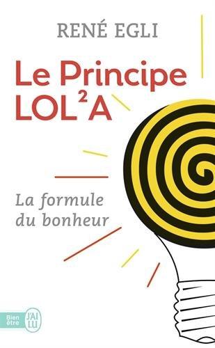 Le principe LOL²A : Ou La perfection du monde par René Egli
