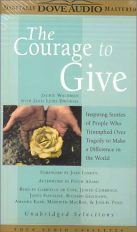 the-courage-to-give-inspiring-stories-of-people-who-triumphed-over-tragedy-and-made-a-difference-in-