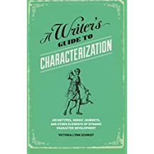 A Writer's Guide to Characterization: Archetypes, Heroic Journeys, and Other Elements of Dynamic Character Development by Victoria Lynn Schmidt Ph.D (31-Aug-2012) Paperback