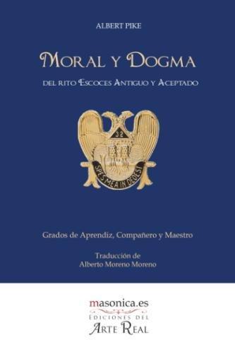 Moral y Dogma (Aprendiz, Compañero y Maestro): Grados de Aprendiz, Compañero y Maestro: 7 (Textos históricos y clásicos)