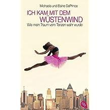 Ich kam mit dem Wüstenwind -: Wie mein Traum vom Tanzen wahr wurde