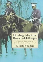 Holding Aloft the Banner of Ethiopia: Caribbean Radicalism in America, 1900-32