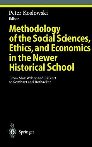 Methodology of the Social Sciences, Ethics, and Economics in the Newer Historical School: From Max Weber and Rickert to Sombart and Rothacker (Ethical Economy) (1997-11-13)