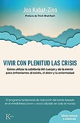 Vivir con plenitud las crisis (Ed. revisada y actualizada): Cómo utilizar la sabiduría del cuerpo y de la mente para enfrentarnos al estrés, el dolor y la enfermedad (Psicología)