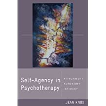 [(Self-agency in Psychotherapy: Attachment, Autonomy, and Intimacy)] [Author: Jean Knox] published on (January, 2011)