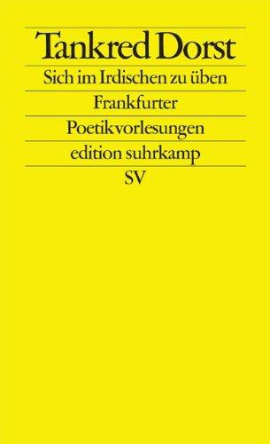 Sich im Irdischen zu üben: Frankfurter Poetikvorlesungen (edition suhrkamp)