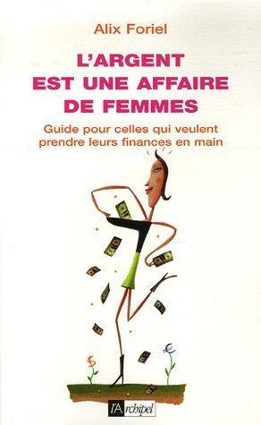 L'argent est une affaire de femmes de Alix Foriel (18 octobre 2006) Broch