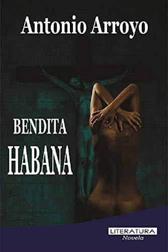 Bendita Habana (Novela) eBook: Antonio Arrollo González, Dulce ...