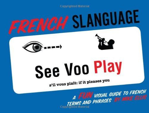 French Slanguage: A Fun Visual Guide to French Terms and Phrases (English and French Edition) by Mike Ellis (2012-05-01)