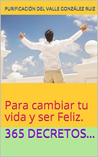 365 Decretos...: Para cambiar tu vida y ser Feliz. (Autoayuda nº 2) par Purificación del Valle González Ruiz