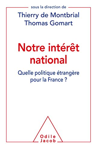 Notre intérêt national: Quelle politique étrangère pour la France