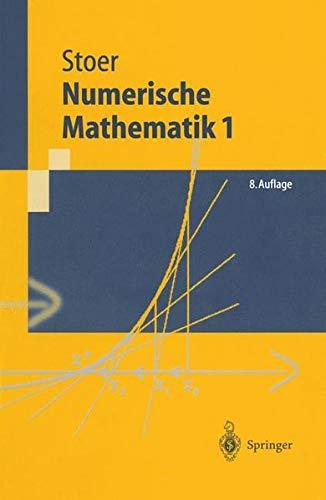 Numerische Mathematik 1: Eine Einführung - unter Berücksichtigung von Vorlesungen von F.L. Bauer (Springer-Lehrbuch)