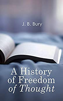 A History Of Freedom Of Thought por J. B. Bury Gratis