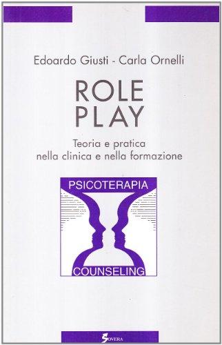 Role play. Teoria e pratica nella clinica e nella formazione