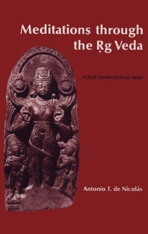 Meditations Through the RG Veda: Four Dimensional Man by Antonio T. de Nicolas (1976-12-02)