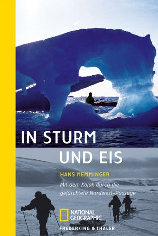In Sturm und Eis: Mit dem Kajak durch die gefürchtete Nordwest-Passage (National Geographic Taschenbücher)