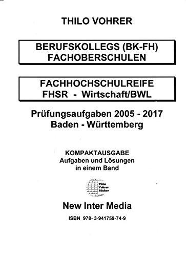 Fachhochschulreife Wirtschaft/BWL Prüfungsaufgaben 2005-2017 mit Lösungen: Prüfung Baden-Württemberg mit Lösungen