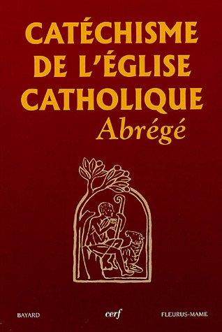 Catéchisme de l'Eglise catholique: Abrégé...