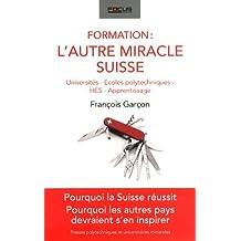 Formation : l'autre miracle suisse: Universités, écoles polytechniques, HES, apprentissage. Pourquoi la Suisse réussit. Pourquoi les autres pays devraient s'en inspirer.