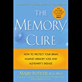 The Memory Cure: How to Protect Your Brain Against Memory Loss and Alzheimer's Disease