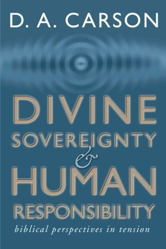 Divine Sovereignty and Human Responsibility: Biblical Perspective in Tension by D. A. Carson (2002-01-07)