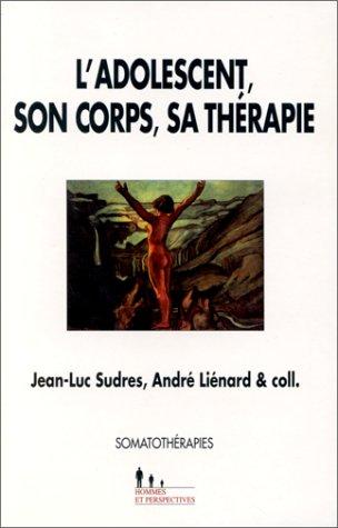 L'adolescent, son corps, sa thérapie par Jean-Luc Sudres